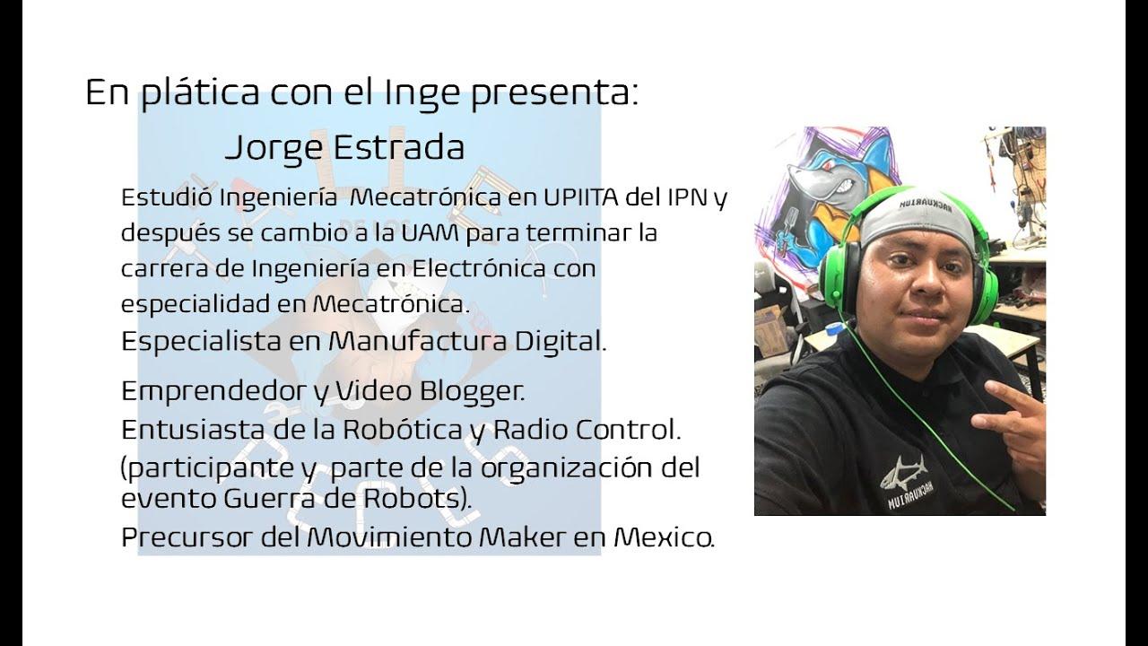 En plática con el Inge presenta: Jorge Estrada Ingeniero en Electrónica especialidad en Mecatrónica