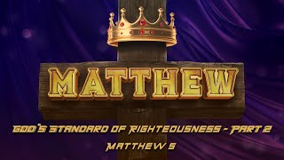 Matthew 5:17-30   God's Standard of Righteousness - part 2 - (LIVE!)
