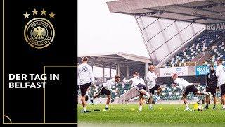Der Tag in Belfast vor dem EM-Qualifikationsspiel gegen Nordirland