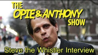 Opie & Anthony: Steve the Whistler Interview (05/22/02)