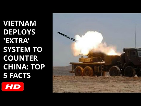 VIETNAM DEPLOYS 'EXTRA' SYSTEM TO  COUNTER CHINA: TOP 5 FACTS