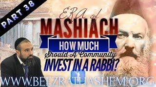 ERA OF MASHIACH PART (38) How Much Should A Community Invest In A Rabbi?