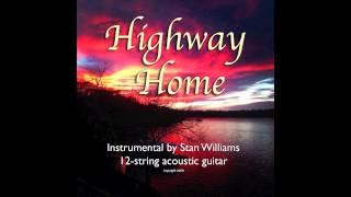 """Highway Home,"" Acoustic 12-string guitar instrumental By Stan Williams"