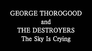 George Thorogood and The Destroyers   The Sky Is Crying