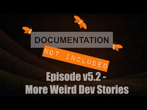 Episode v5.2: Weird Dev Stories II