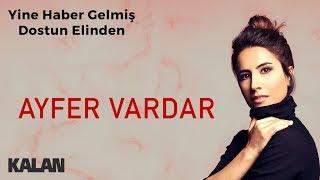 Ayfer Vardar - Yine Haber Gelmiş Dostun Elinden [ Sır © 2019 Kalan Müzik ]