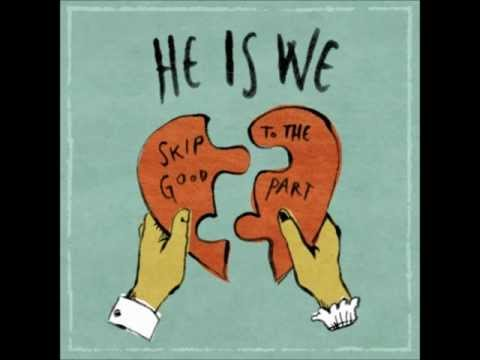 Skip To The Good Part - He Is We - Lyrics