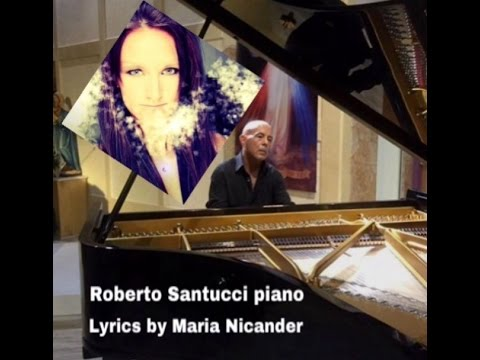 "Roberto Santucci   Piano     ""Why do flowers die""         by Maria Nicander Soprano"