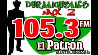 DURANGUENSE MIXX (PARTE 2) EL PATRON 105.3FM ATLANTA