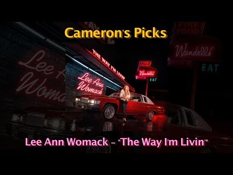 Lee Ann Womack - The Way I'm Livin' | Cameron's Picks