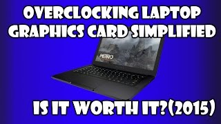 how to overclock your laptop graphics card gpu worth it 2015