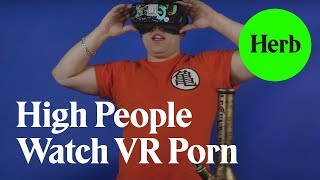 High People Watch VR Porn | Yeah Dude, Why Not?