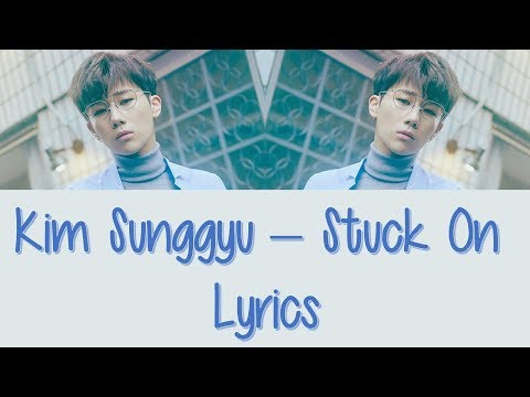 Kim Sunggyu – Stuck On [Hang, Rom & Eng Lyrics]