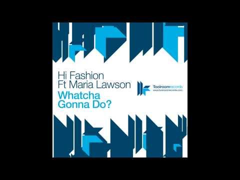 Hi Fashion feat. Maria Lawson - Whatcha Gonna Do (Original Vocal Mix)