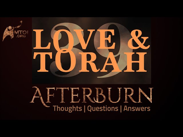 Afterburn | Thoughts, Q&A on Love and Torah | Part 39