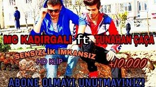 { SENSİZLİK İMKANSIZ } & MC KADIRGALI ft  TUNAHAN ÇAÇA & 2017 fenaa  HD KLİP