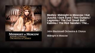 Medley: Midnight in Moscow / Kat Juscha / Dark Eyes / Two Guitars / Lagienka / The Dull Small...