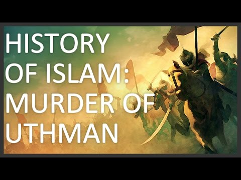 History of Islam, Part 3 of 5: Murder of Uthman