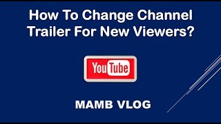 How To Change Channel Trailer For New Viewers?
