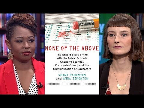 Atlanta School Cheating Scandal: The Untold Story Of Corporate Greed & Criminalization Of Teachers