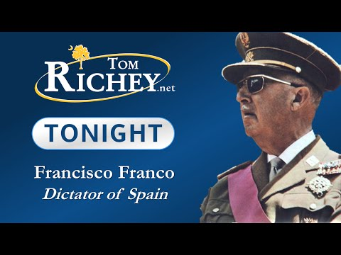 Francisco Franco: Dictator of Spain (Tom Richey Tonight)