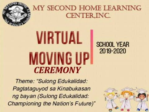 My Second Home Learning Center - Virtual Moving Up Ceremony S.Y. 2019 - 2020