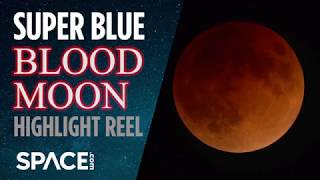 Super Blue Blood Moon - Highlight Reel