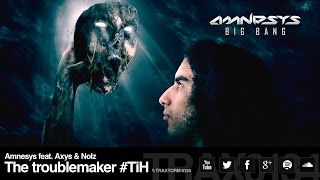 Amnesys feat. Axys & Nolz - The troublemaker #TiH (Traxtorm Records - TRAX 0134)