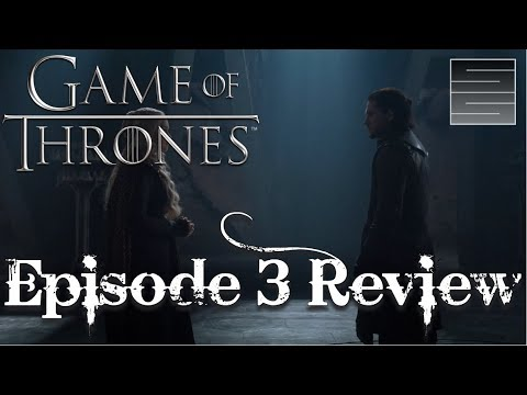 Game Of Thrones Season 7 Episode 3 Breakdown Review - Season 7 Episode 3 (Spoilers)