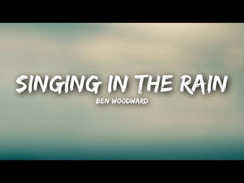 Ben Woodward - Singing In The Rain (Lyrics / Lyrics Video)