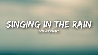 Ben Woodward - Singing In The Rain (Lyrics / Lyrics Video)