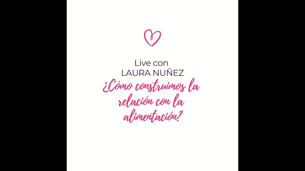 ¿COMO CONSTRUIMOS LA RELACION CON LA ALIMENTACION? Live con Laura Nuñez