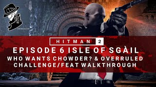HITMAN 2 | Isle of Sgail | Who Wants Chowder? & Overruled | Challenge/Feat | Walkthrough