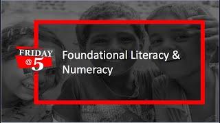 Friday@5: Foundational Literacy & Numeracy