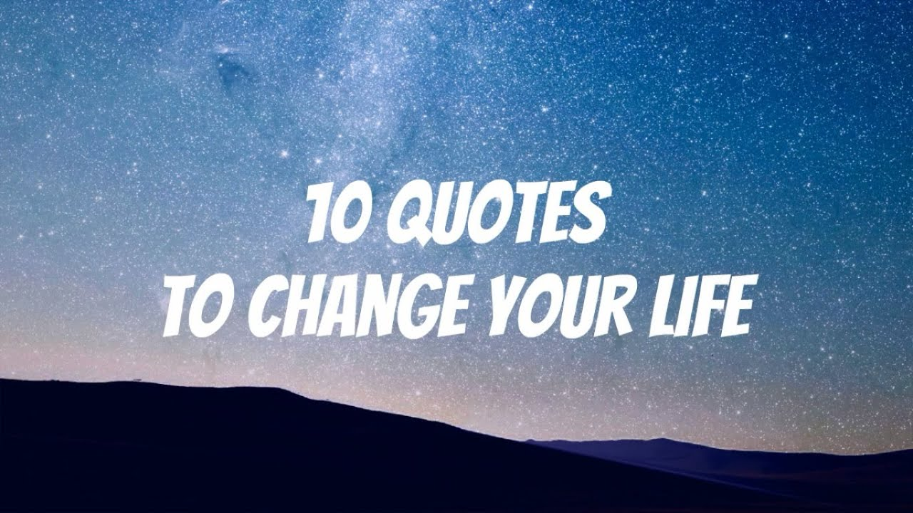 Quotes On Changes In Life 10 Inspirational Quotes To Change Your Life With Motivational