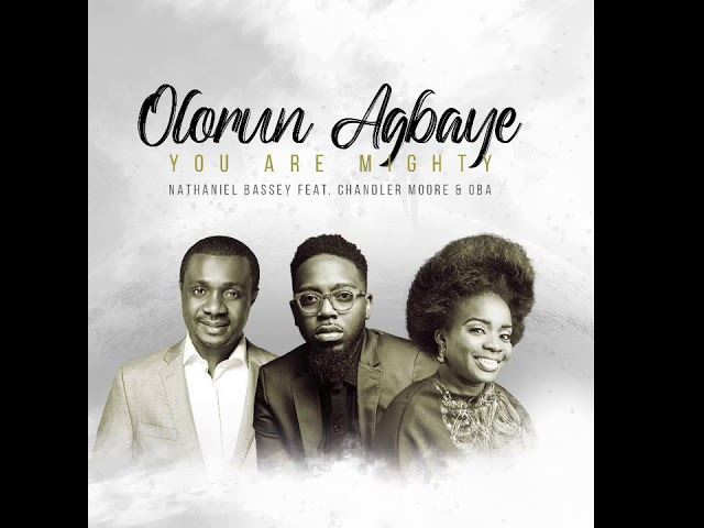 OLORUN AGBAYE- YOU ARE MIGHTY - FEAT. CHANDLER MOORE & OBA