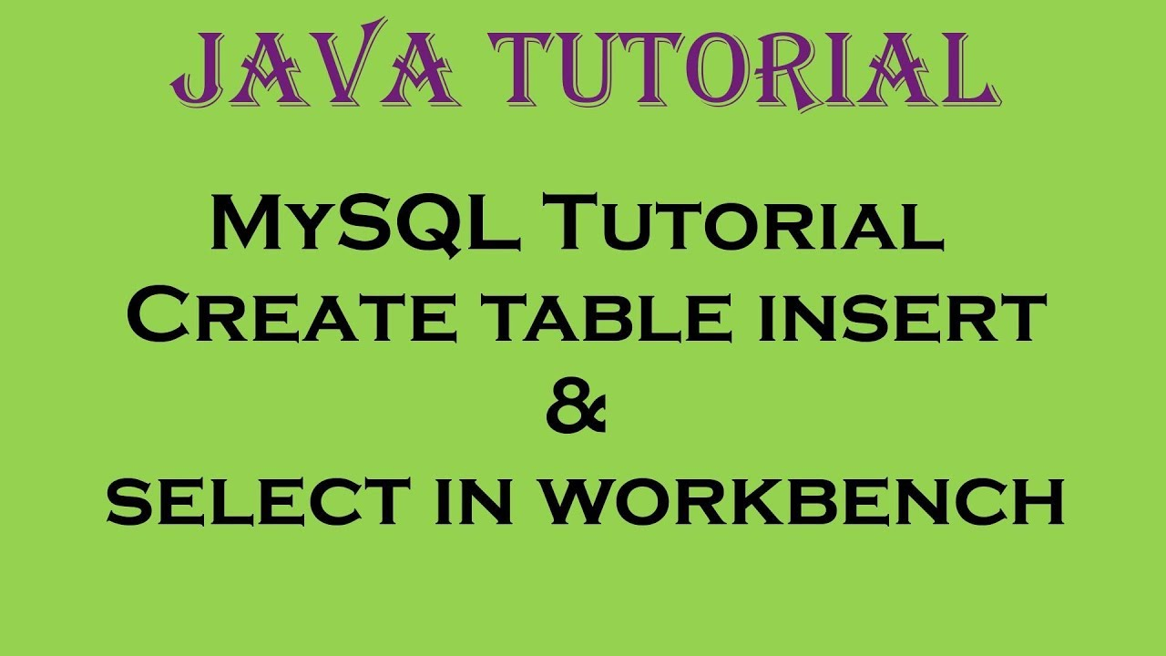 Mysql tutorial create table insert and select in workbench youtube - Mysql create table example ...
