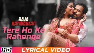 Tere Ho Ke Rahenge   Lyrical Video   Raja Natwarlal  Arijit Singh  Yuvan Shankar Raja  Emraan Hashmi