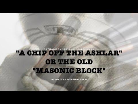 """A CHIP OFF THE ASHLAR"" or the old ""MASONIC BLOCK""/Alan Watt"