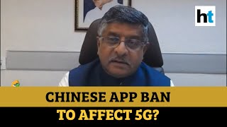 Will banning Chinese apps affect 5G in India? Ravi Shankar Prasad answers