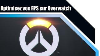 [FR] OVERWATCH - Comment optimiser FPS/performances!