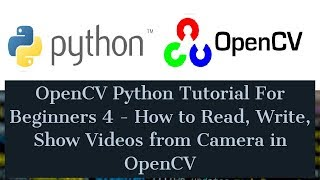 OpenCV Python Tutorial For Beginners 4 - How to Read, Write, Show Videos from Camera in OpenCV