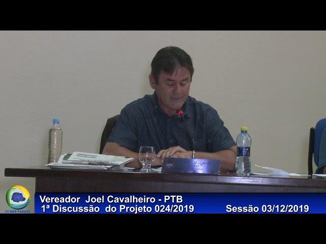 Vereador  Joel Cavalheiro   PTB Discussão do Projeto 024 1ª Discussão 03 12 2019