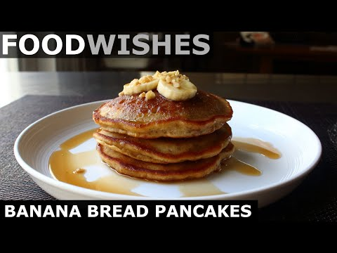 Banana Bread Pancakes - Food Wishes