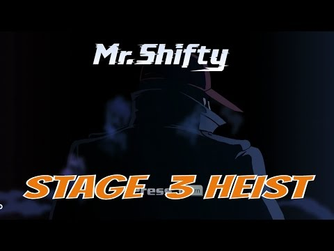 MR SHIFTY STAGE  3 HEIST |