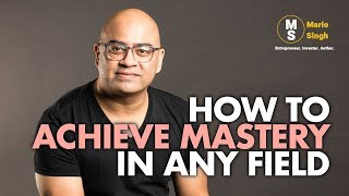 How to Achieve Mastery in any Field