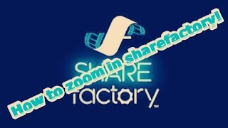 How to Pan & Zoom in Sharefactory!! And edit it!!