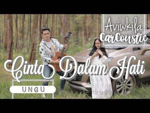 UNGU - CINTA DALAM HATI (#CARCOUSTIC Cover By Aviwkila)