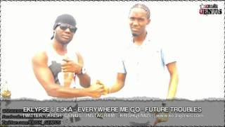 Eklypse & Eska - Everywhere Me Go [Future Troubles Riddim] October 2013