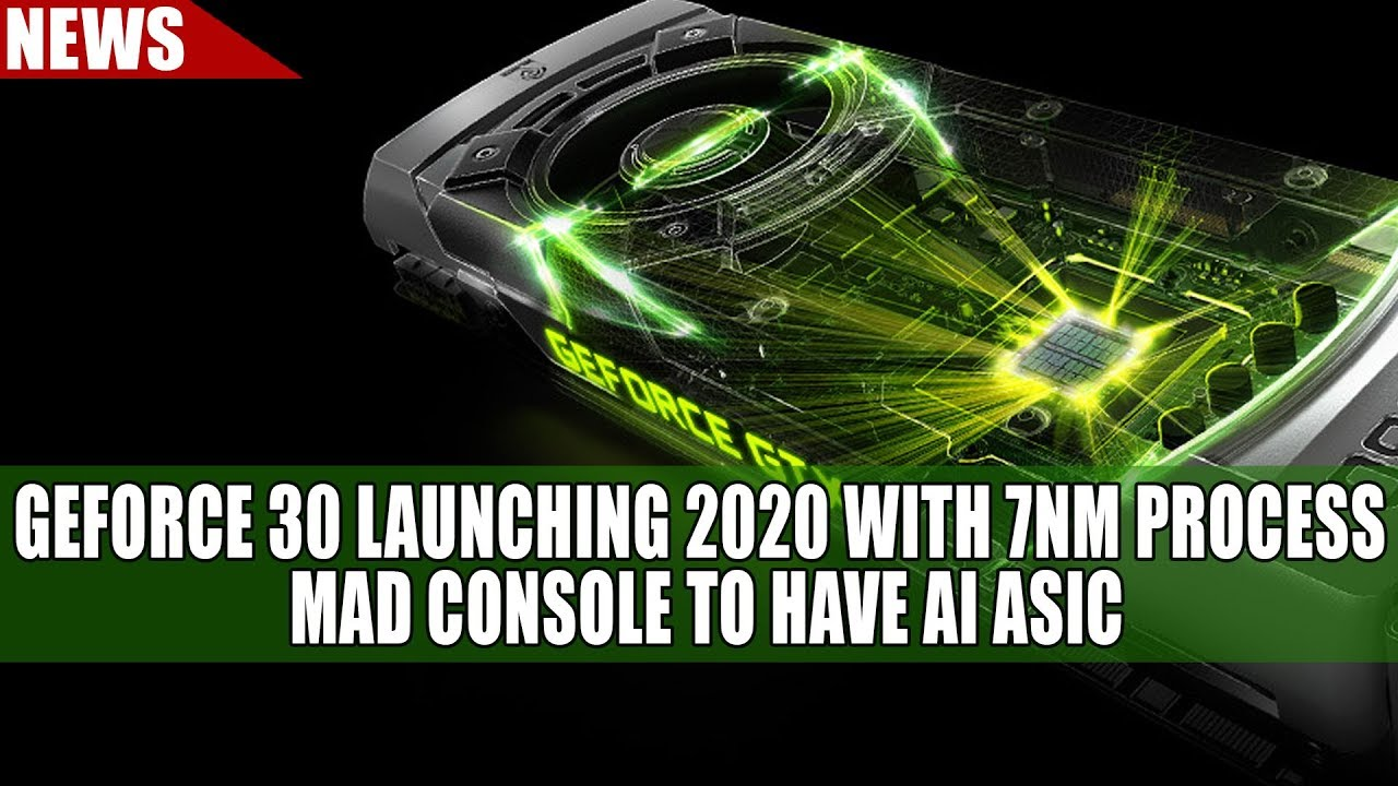 Nvidia New Gpu 2020.Nvidia Geforce 30 Launching 2020 With 7nm Process Mad Console To Have Ai Asic